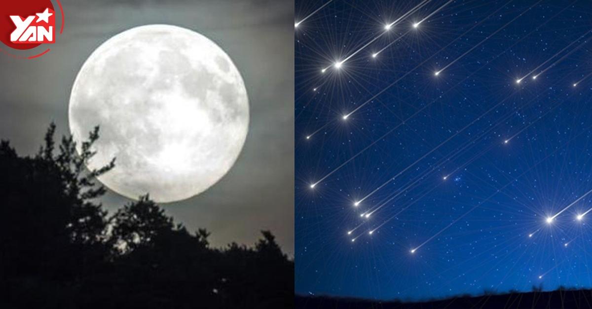 Ngày 7/5 siêu đặc biệt: Rạng sáng có mưa sao băng, tối đến lại đón siêu trăng khổng lồ